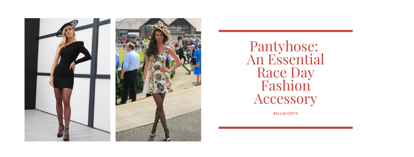 Pantyhose: An Essential Race Day Fashion Accessory BellaConte