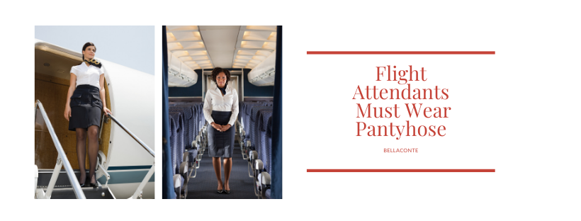 Flight Attendants Must Wear Pantyhose_BellaConte