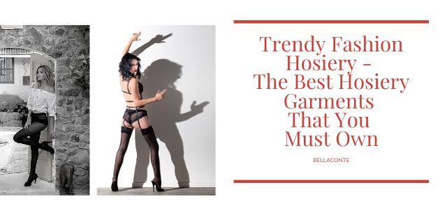 Trendy Fashion Hosiery - The Best Hosiery Garments That You Must Own_BellaConte